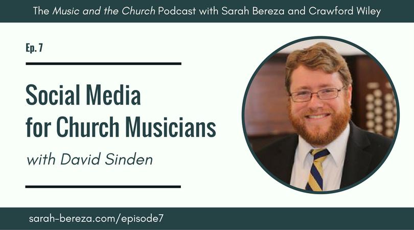 Ep. 7: Social Media for Church Musicians, with David Sinden